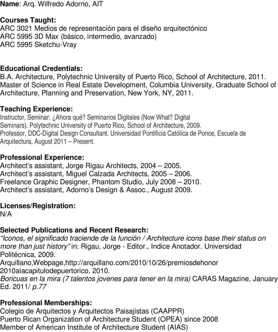Seminarios Digitales (Now What? Digital Seminars). Polytechnic University of Puerto Rico, School of Architecture, 2009. Professor, DDC-Digital Design Consultant.