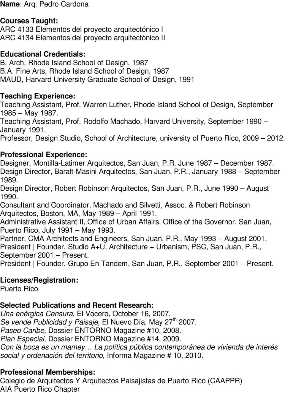 Professor, Design Studio, School of Architecture, university of Puerto Rico, 2009 2012. Designer, Montilla-Latimer Arquitectos, San Juan, P.R. June 1987 December 1987.