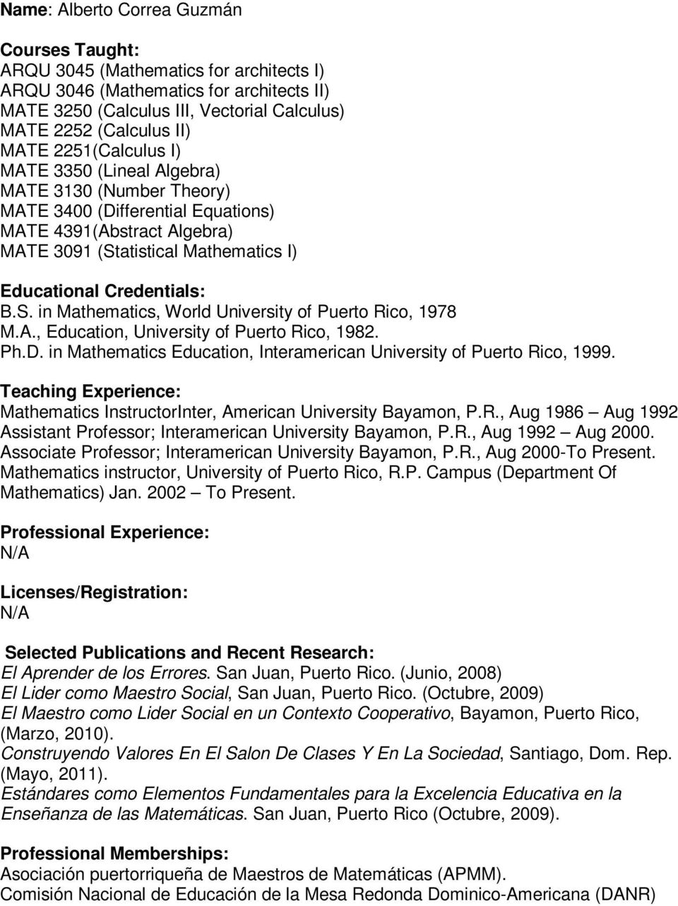 A., Education, University of Puerto Rico, 1982. Ph.D. in Mathematics Education, Interamerican University of Puerto Rico, 1999. Mathematics InstructorInter, American University Bayamon, P.R., Aug 1986 Aug 1992 Assistant Professor; Interamerican University Bayamon, P.