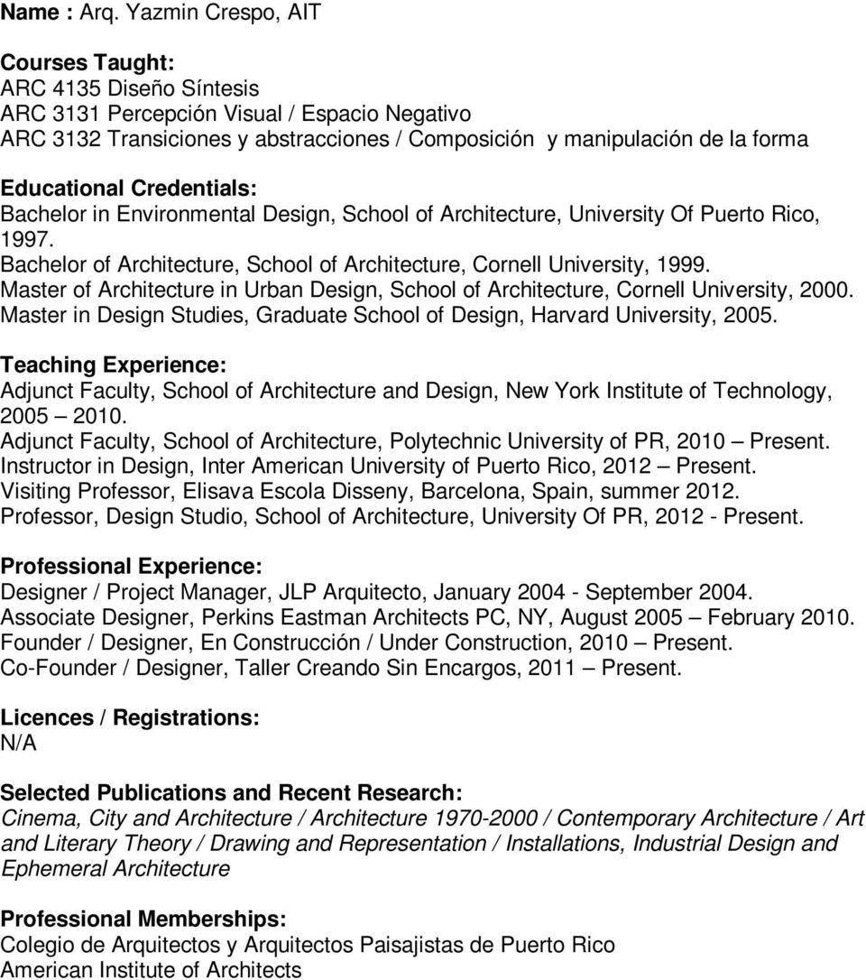 Design, School of Architecture, University Of Puerto Rico, 1997. Bachelor of Architecture, School of Architecture, Cornell University, 1999.