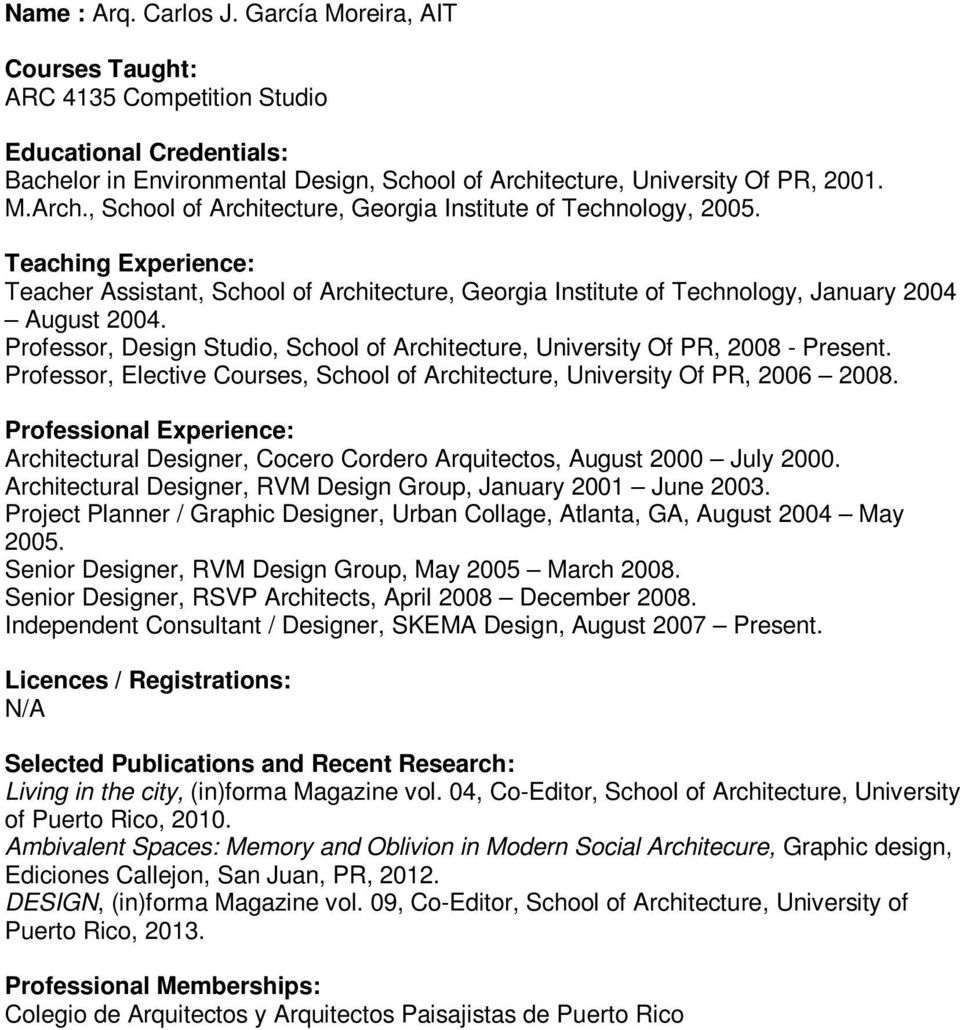 Professor, Elective Courses, School of Architecture, University Of PR, 2006 2008. Architectural Designer, Cocero Cordero Arquitectos, August 2000 July 2000.