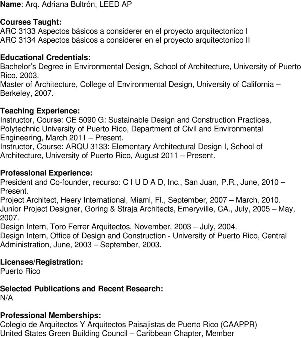 Environmental Design, School of Architecture, University of Puerto Rico, 2003. Master of Architecture, College of Environmental Design, University of California Berkeley, 2007.