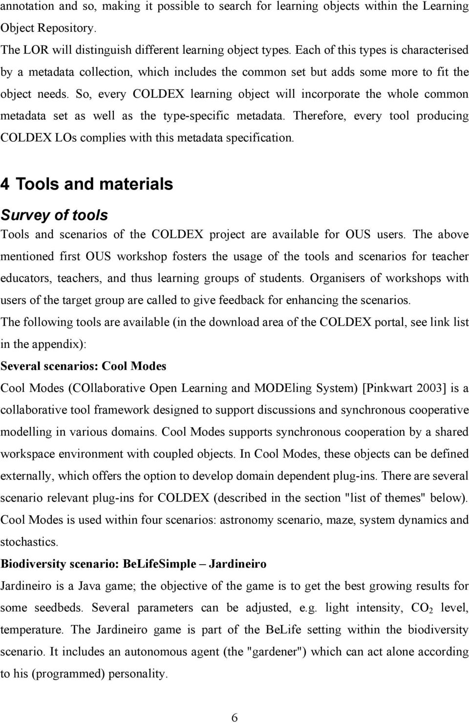 So, every COLDEX learning object will incorporate the whole common metadata set as well as the type-specific metadata.