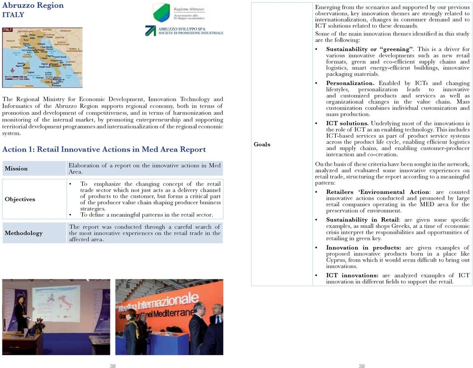 the regional economic system. Action 1: Retail Innovative Actions in Med Area Report Mission Objectives Methodology Elaboration of a report on the innovative actions in Med Area.
