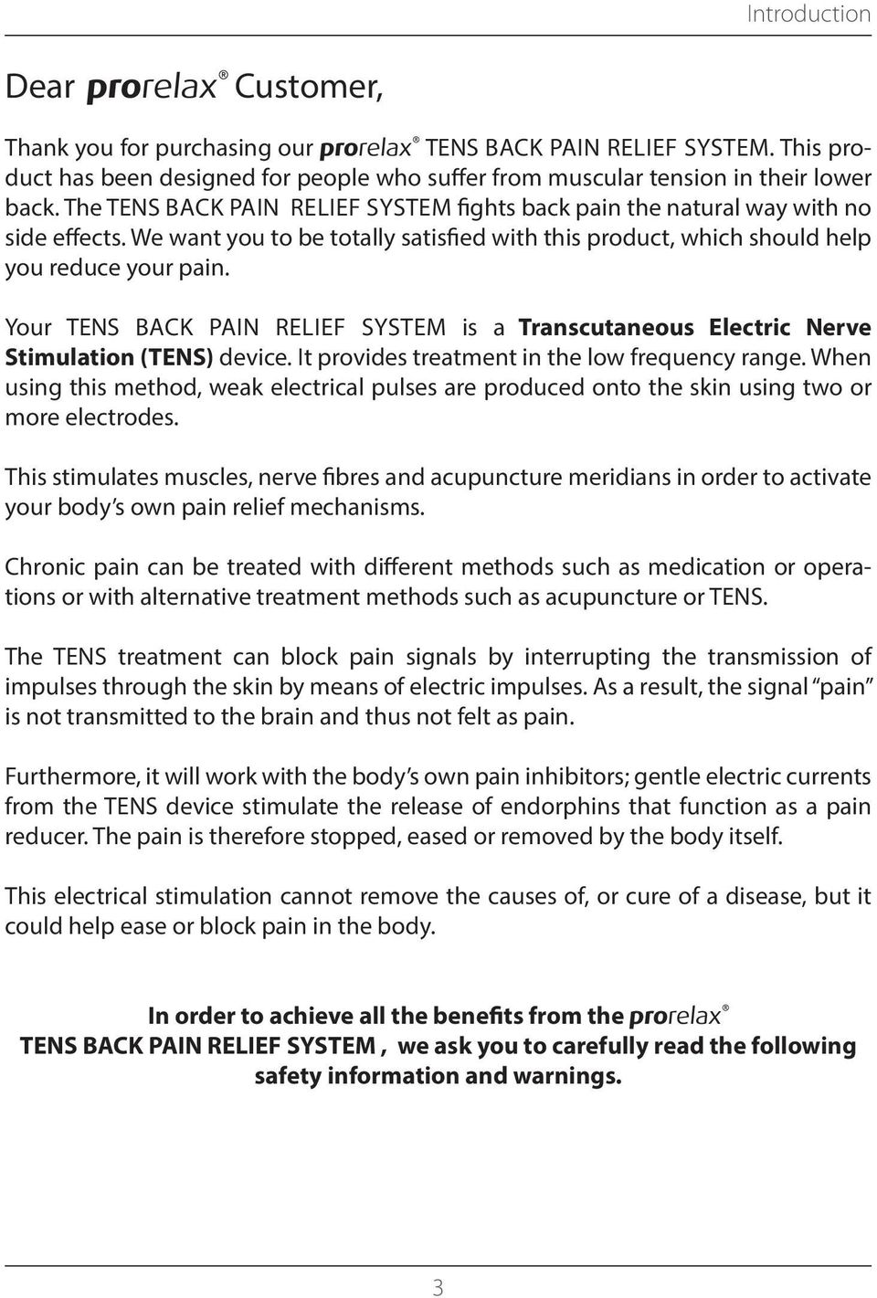 Your TENS BACK PAIN RELIEF SYSTEM is a Transcutaneous Electric Nerve Stimulation (TENS) device. It provides treatment in the low frequency range.