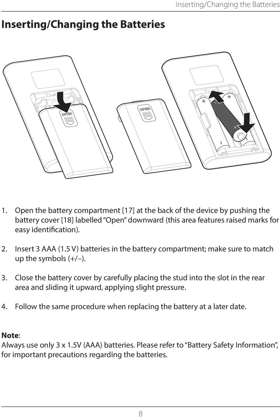 2. Insert 3 AAA (1.5 V) batteries in the battery compartment; make sure to match up the symbols (+/ ). 3. Close the battery cover by carefully placing the stud into the slot in the rear area and sliding it upward, applying slight pressure.