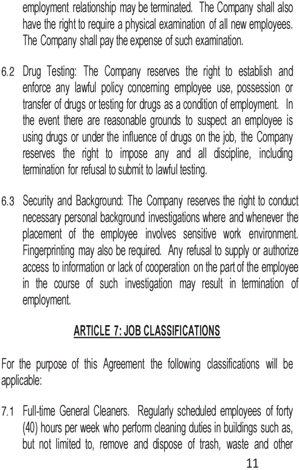 In the event there are reasonable grounds to suspect an employee is using drugs or under the influence of drugs on the job, the Company reserves the right to impose any and all discipline, including