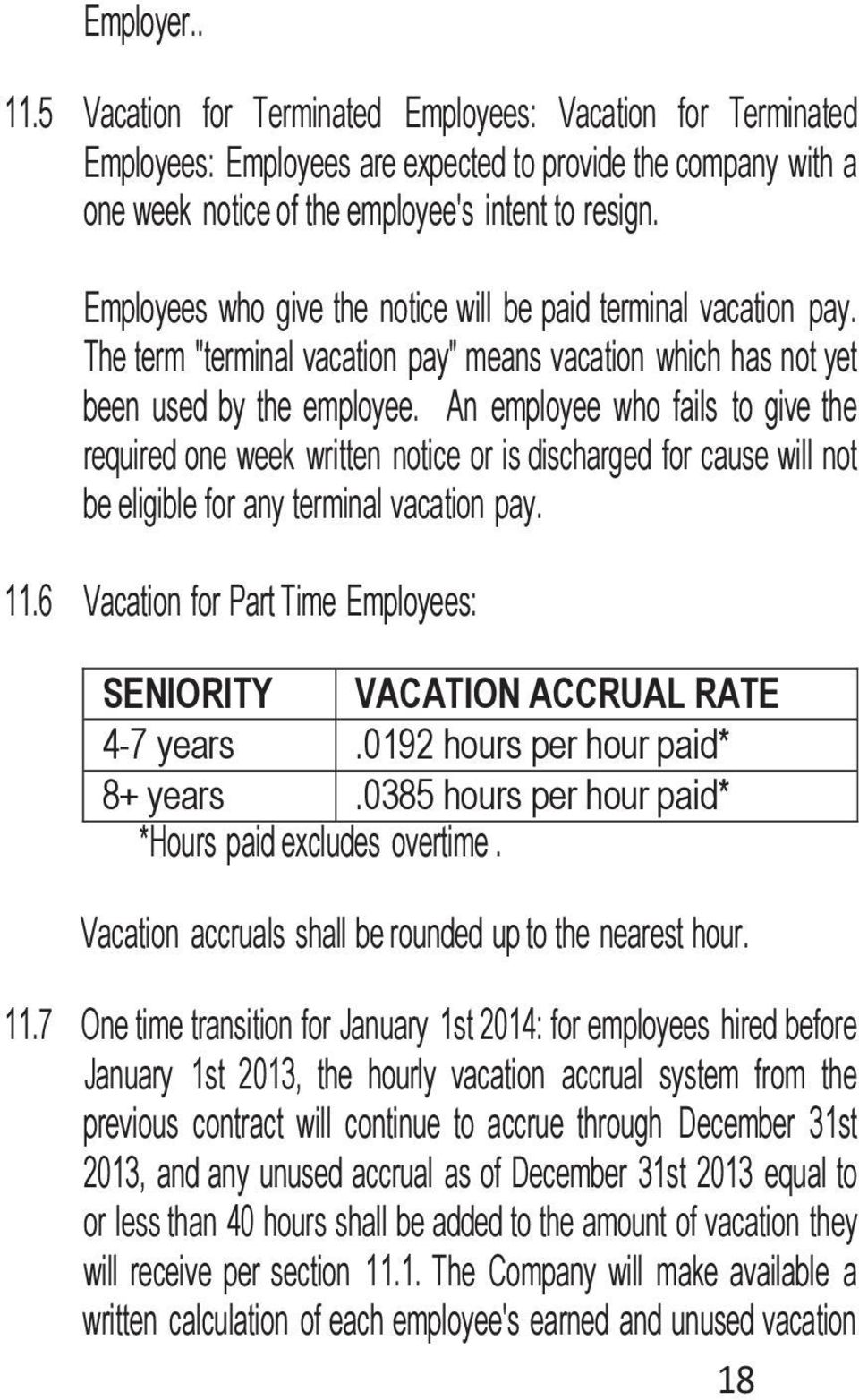 An employee who fails to give the required one week written notice or is discharged for cause will not be eligible for any terminal vacation pay. 11.