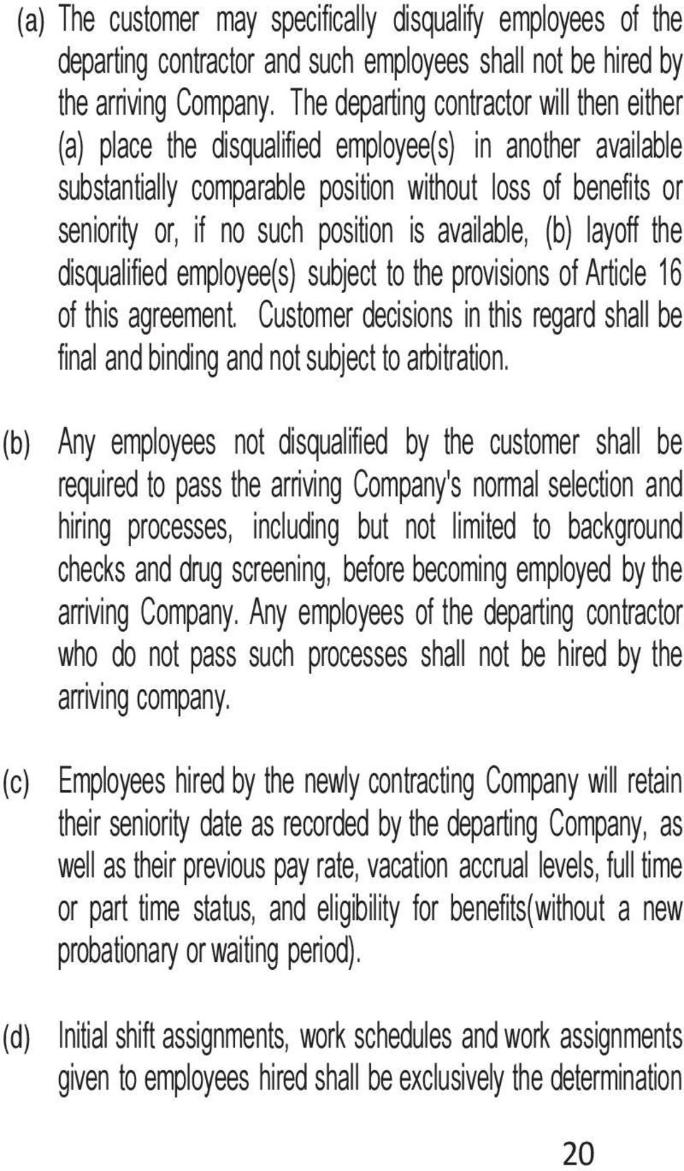 is available, (b) layoff the disqualified employee(s) subject to the provisions of Article 16 of this agreement.