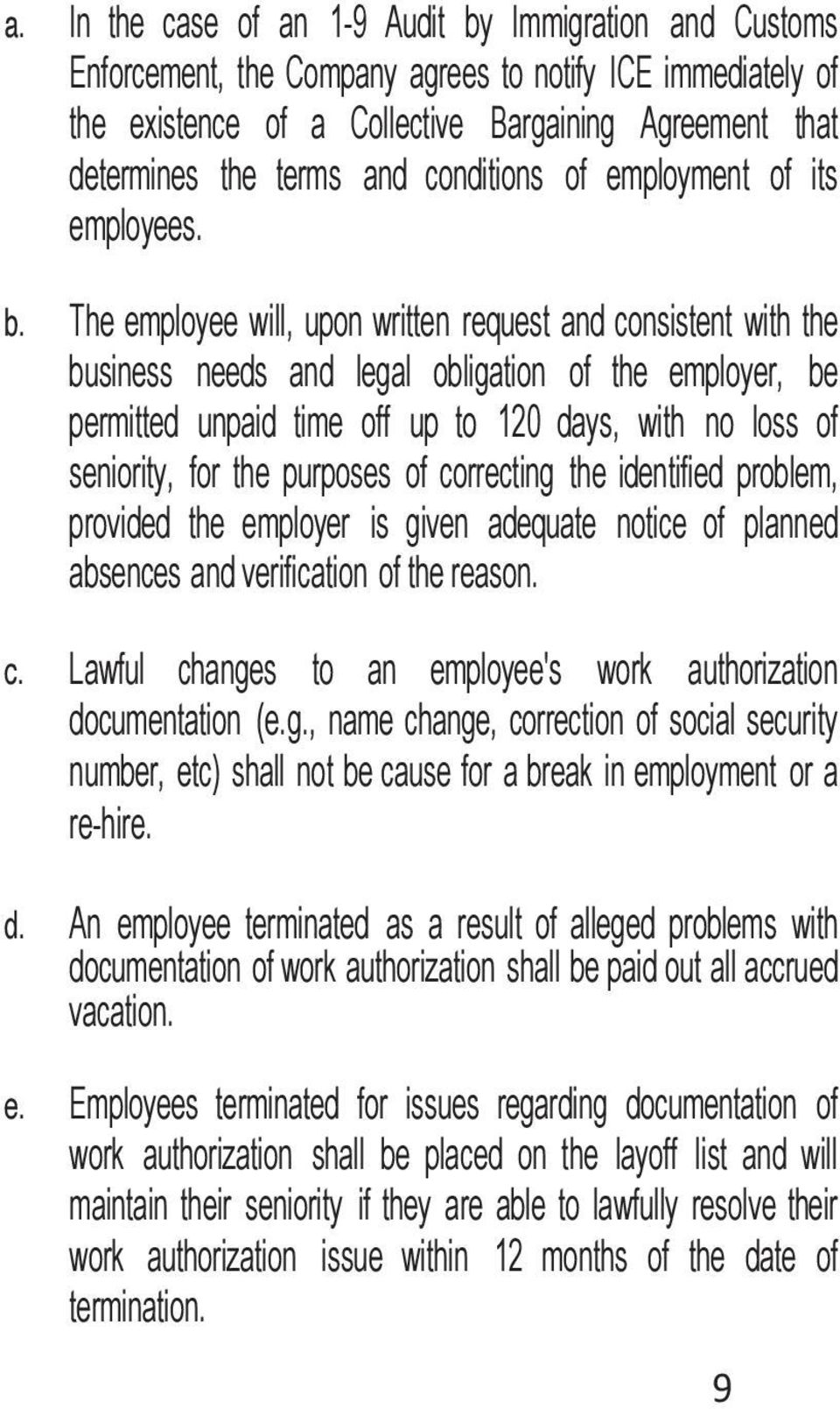 The employee will, upon written request and consistent with the business needs and legal obligation of the employer, be permitted unpaid time off up to 120 days, with no loss of seniority, for the