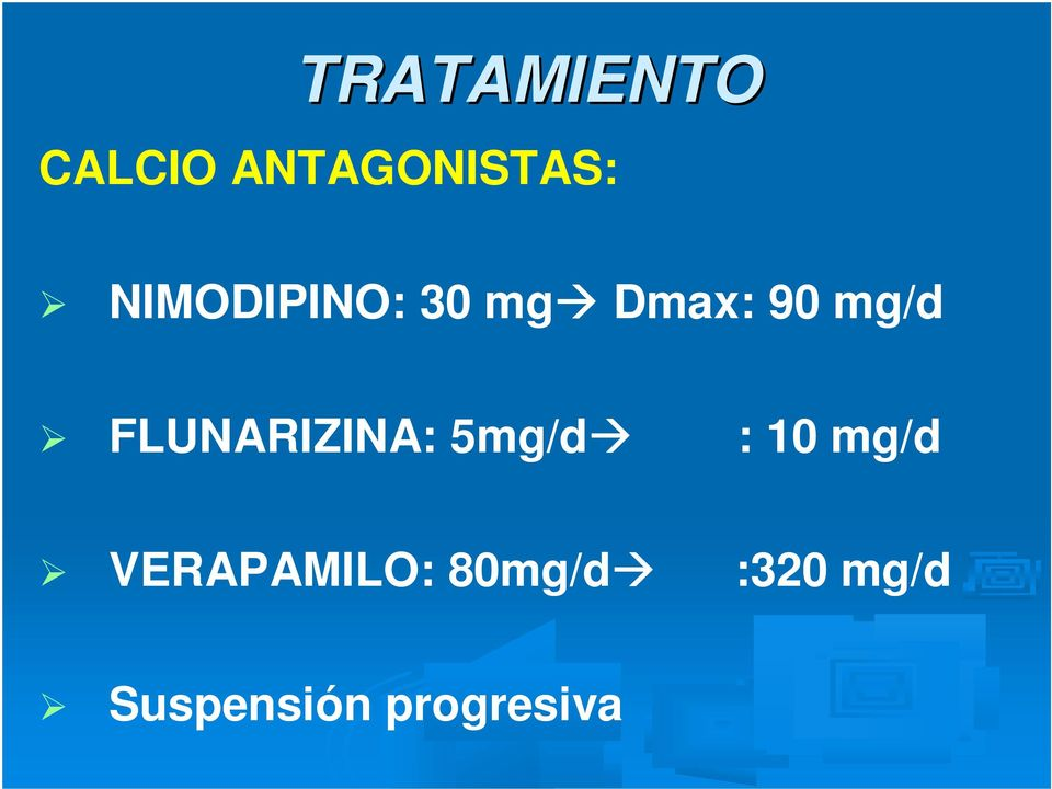 90 mg/d FLUNARIZINA: 5mg/d : 10 mg/d