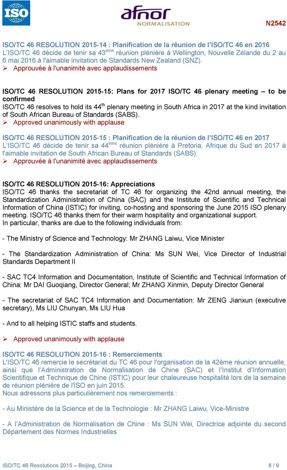 avec applaudissements ISO/TC 46 RESOLUTION 2015-15: Plans for 2017 ISO/TC 46 plenary meeting to be confirmed ISO/TC 46 resolves to hold its 44 th plenary meeting in South Africa in 2017 at the kind