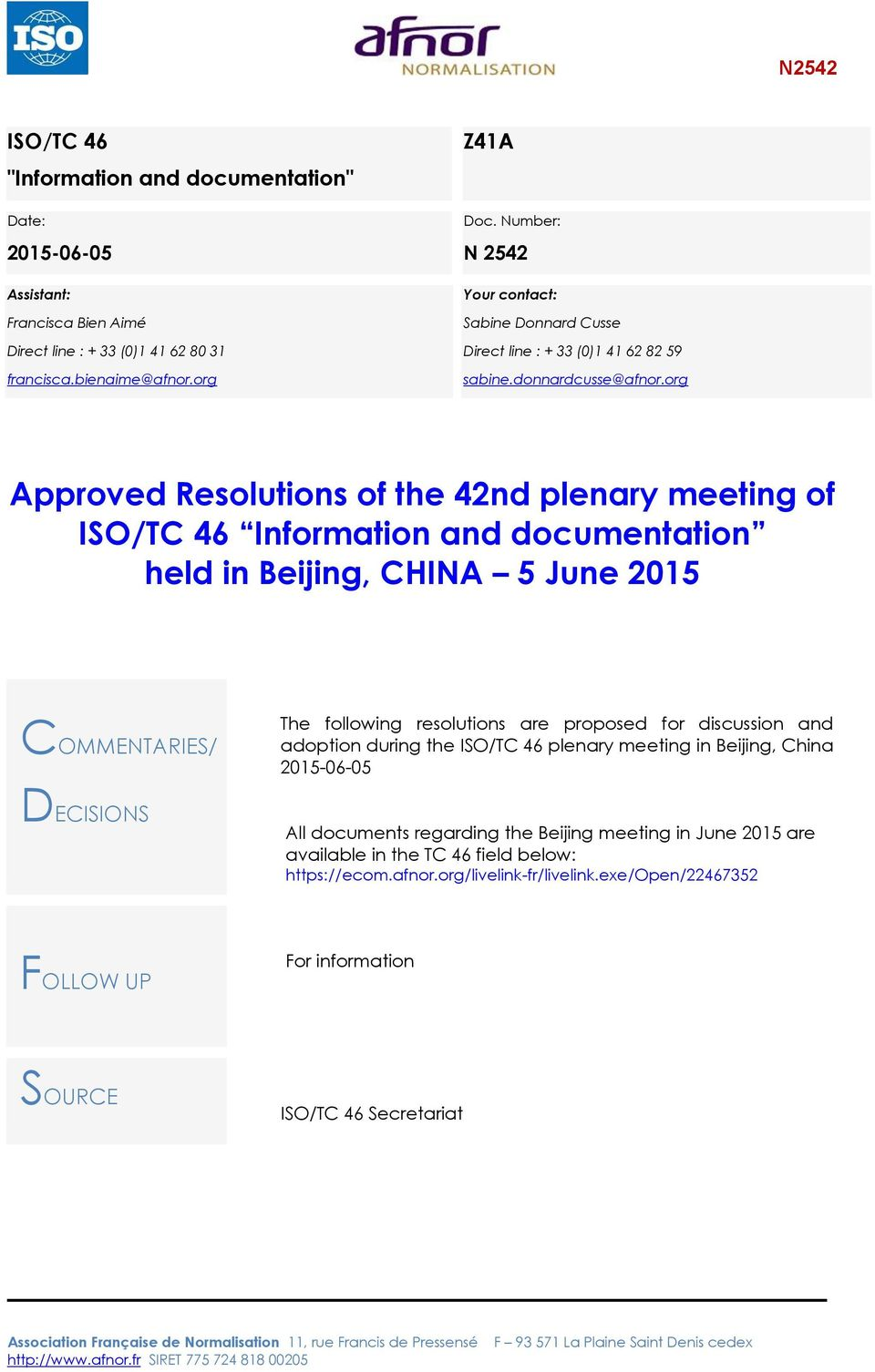 org Approved Resolutions of the 42nd plenary meeting of ISO/TC 46 Information and documentation held in Beijing, CHINA 5 June 2015 COMMENTARIES/ DECISIONS The following resolutions are proposed for