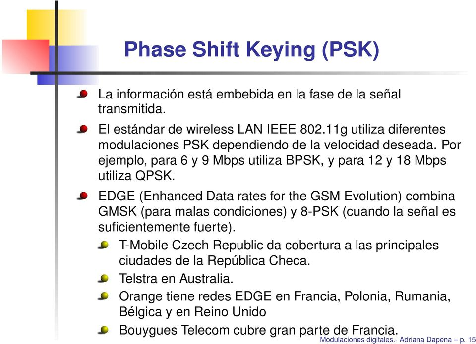 EDGE (Enhanced Data rates for the GSM Evolution) combina GMSK (para malas condiciones) y 8-PSK (cuando la señal es suficientemente fuerte).