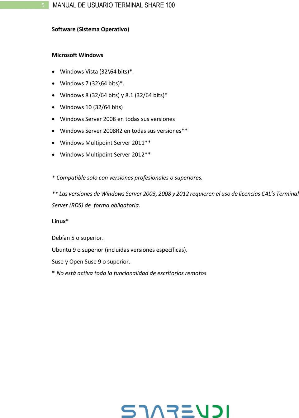 Server 2012** * Compatible solo con versiones profesionales o superiores.