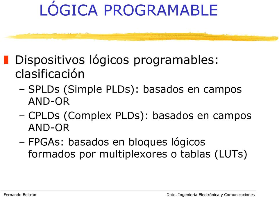 PLDs): basados en campos AND-OR FPGAs: basados en
