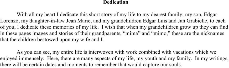 I wish that when my grandchildren grow up they can find in these pages images and stories of their grandparents, mima and mimo, these are the nicknames that the children bestowed