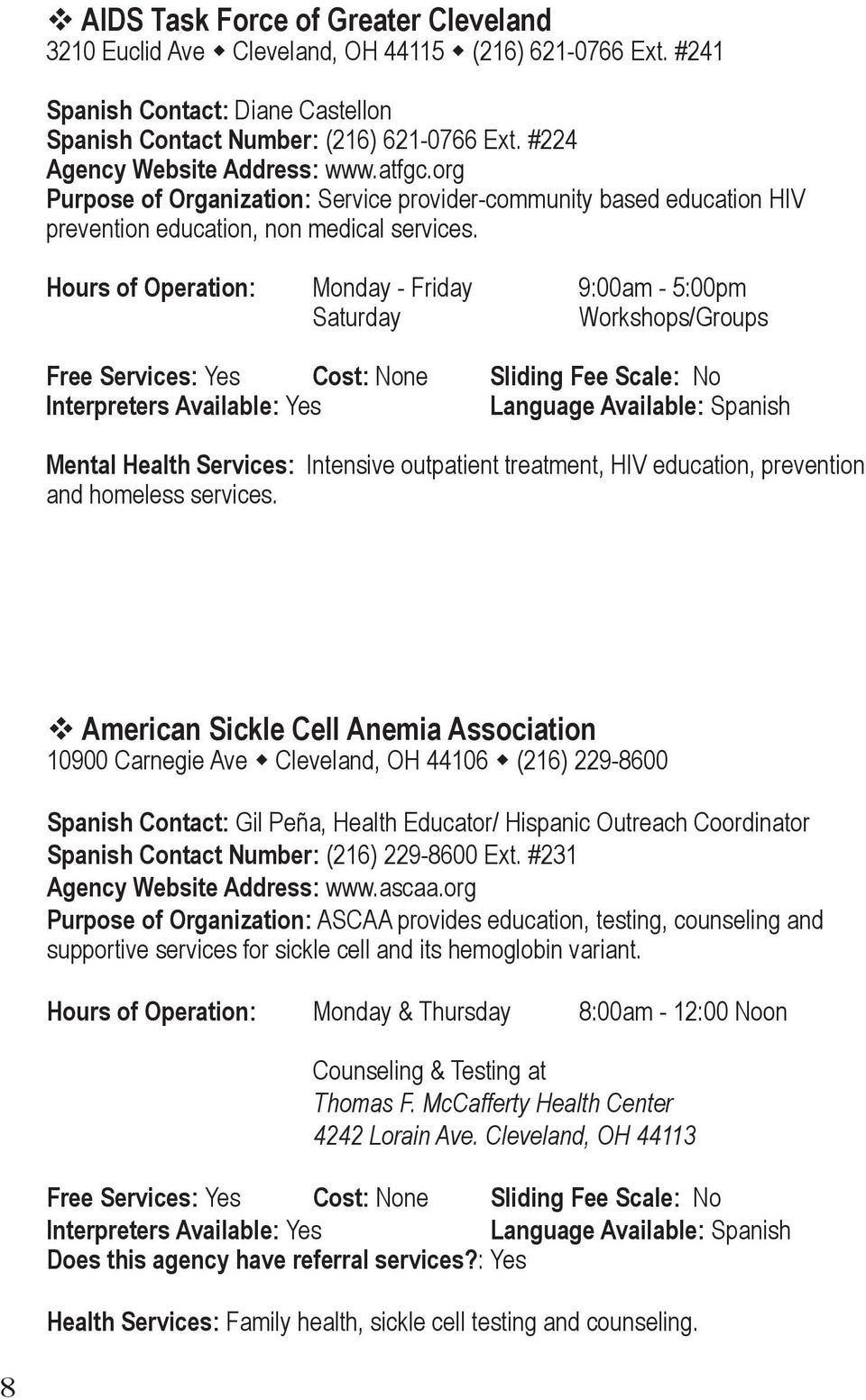 Hours of Operation: Monday - Friday 9:00am - 5:00pm Saturday Workshops/Groups Free Services: Yes Cost: None Sliding Fee Scale: No Interpreters Available: Yes Language Available: Spanish Mental Health
