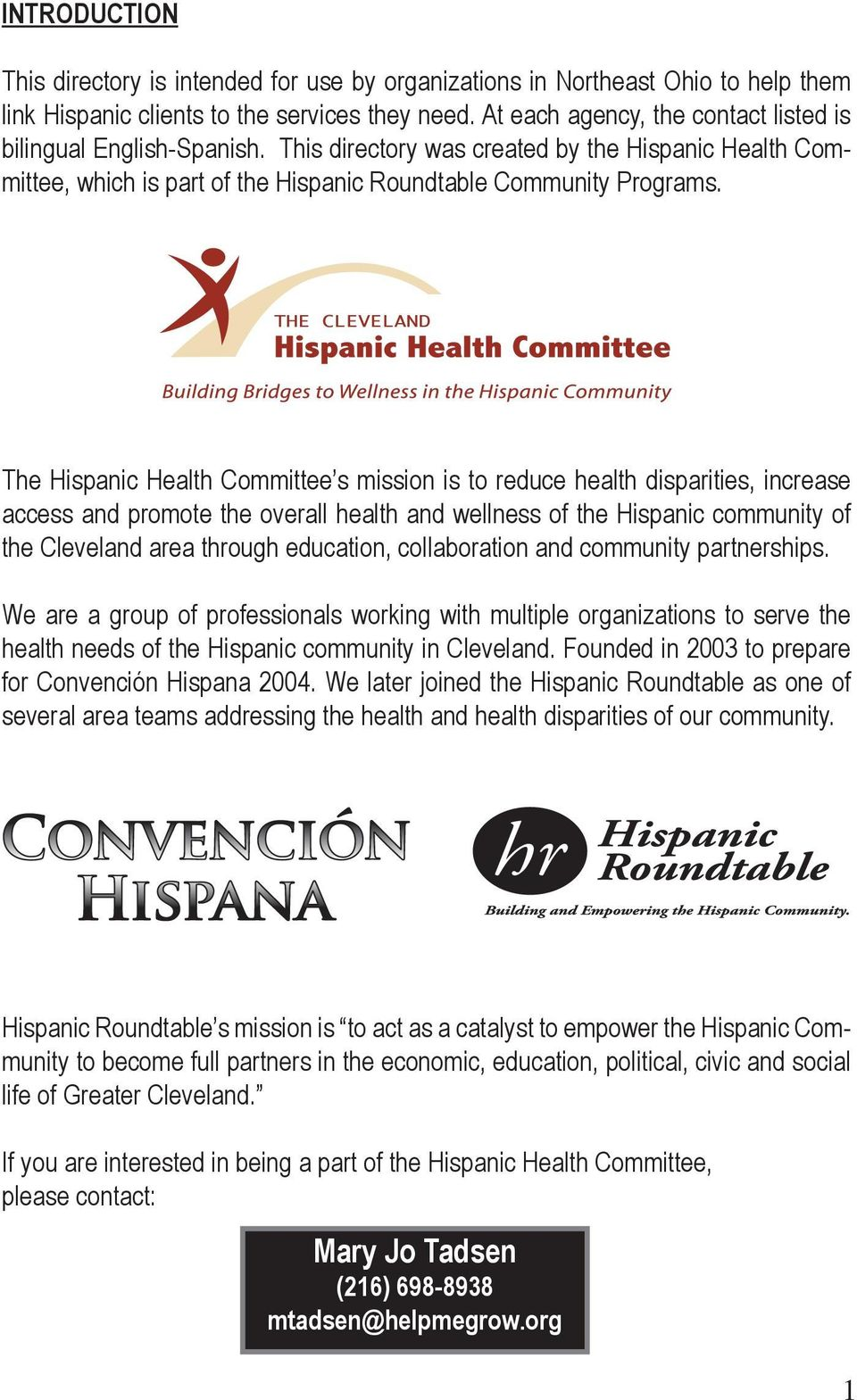 The Hispanic Health Committee s mission is to reduce health disparities, increase access and promote the overall health and wellness of the Hispanic community of the Cleveland area through education,