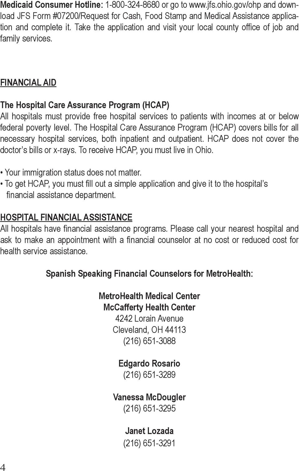 Financial Aid The Hospital Care Assurance Program (HCAP) All hospitals must provide free hospital services to patients with incomes at or below federal poverty level.