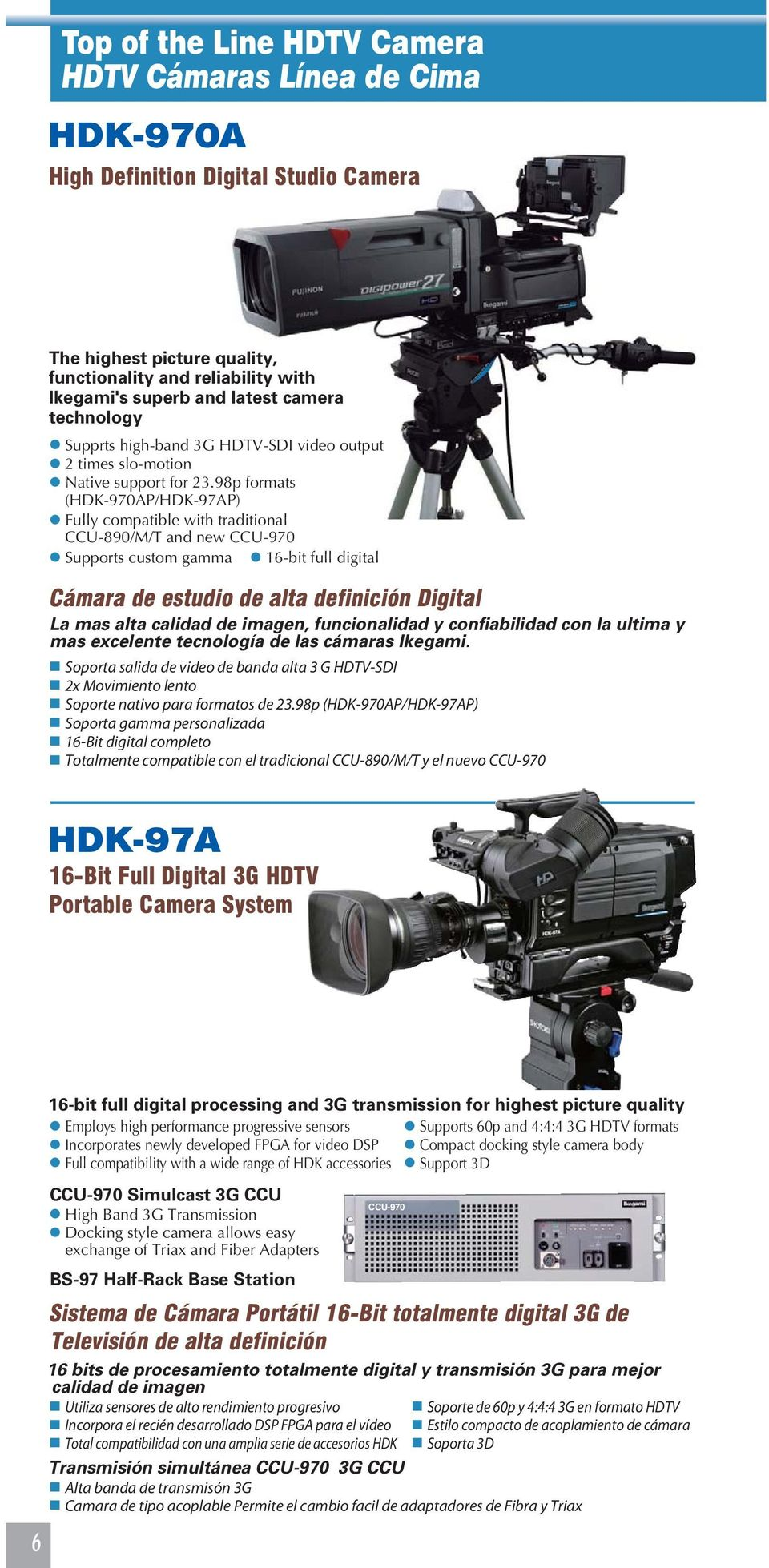 98p formats (HDK-970AP/HDK-97AP) Fully compatible with traditional CCU-890/M/T and new CCU-970 Supports custom gamma 16-bit full digital Cámara de estudio de alta definición Digital La mas alta