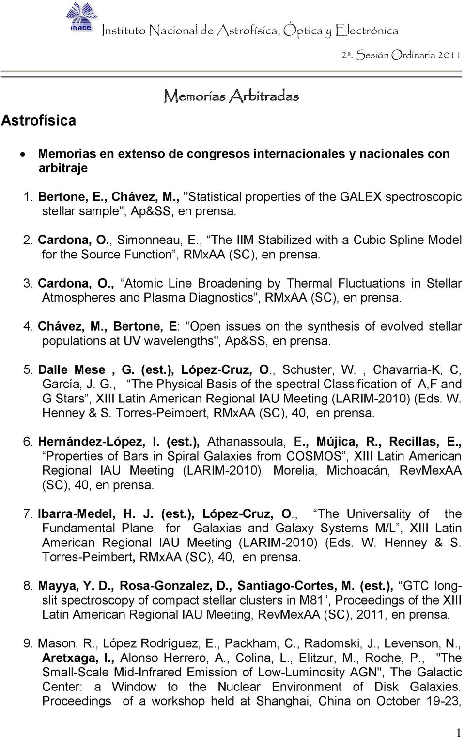 , The IIM Stabilized with a Cubic Spline Model for the Source Function, RMxAA (SC), en prensa. 3. Cardona, O.
