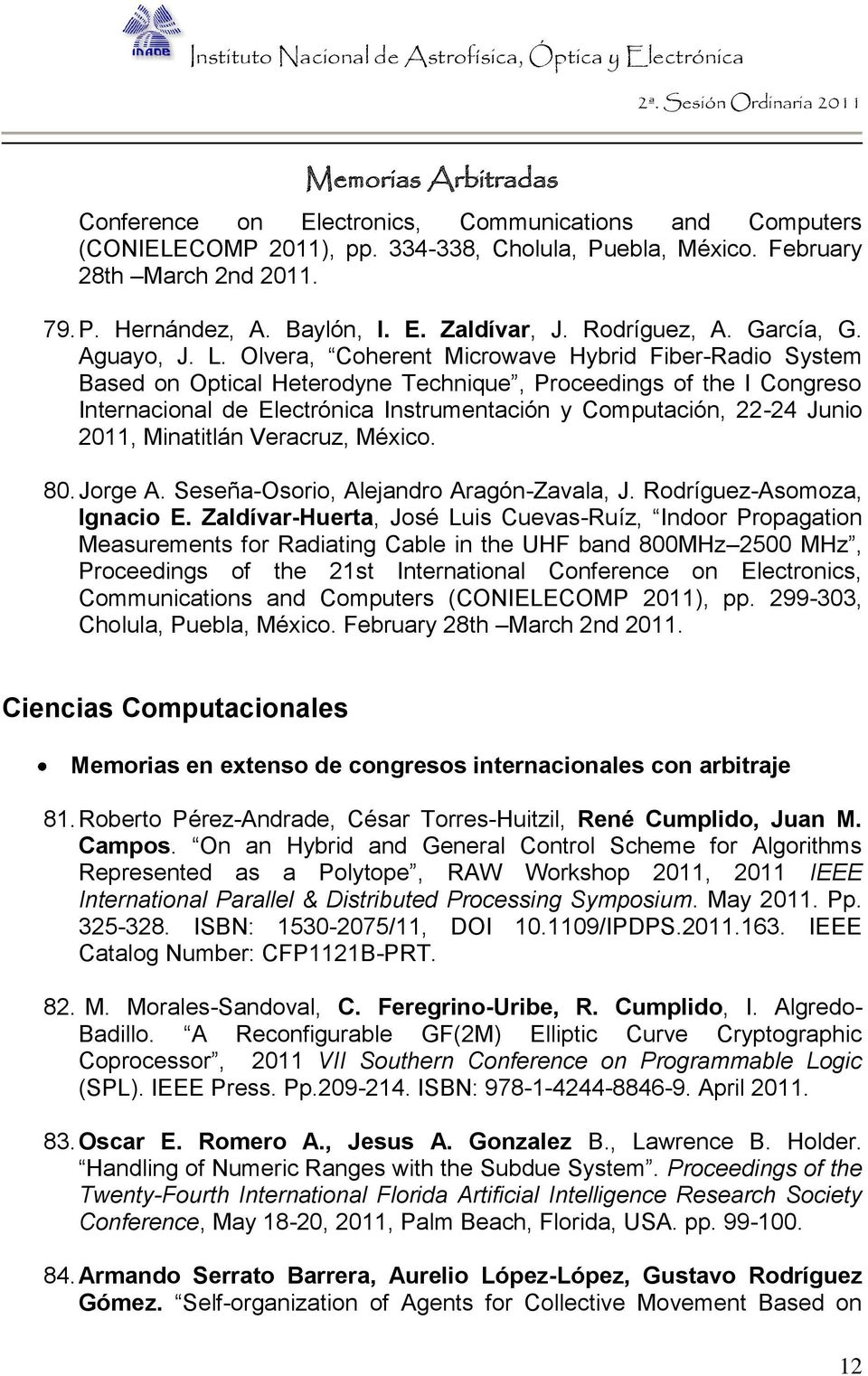 Olvera, Coherent Microwave Hybrid Fiber-Radio System Based on Optical Heterodyne Technique, Proceedings of the I Congreso Internacional de Electrónica Instrumentación y Computación, 22-24 Junio 2011,