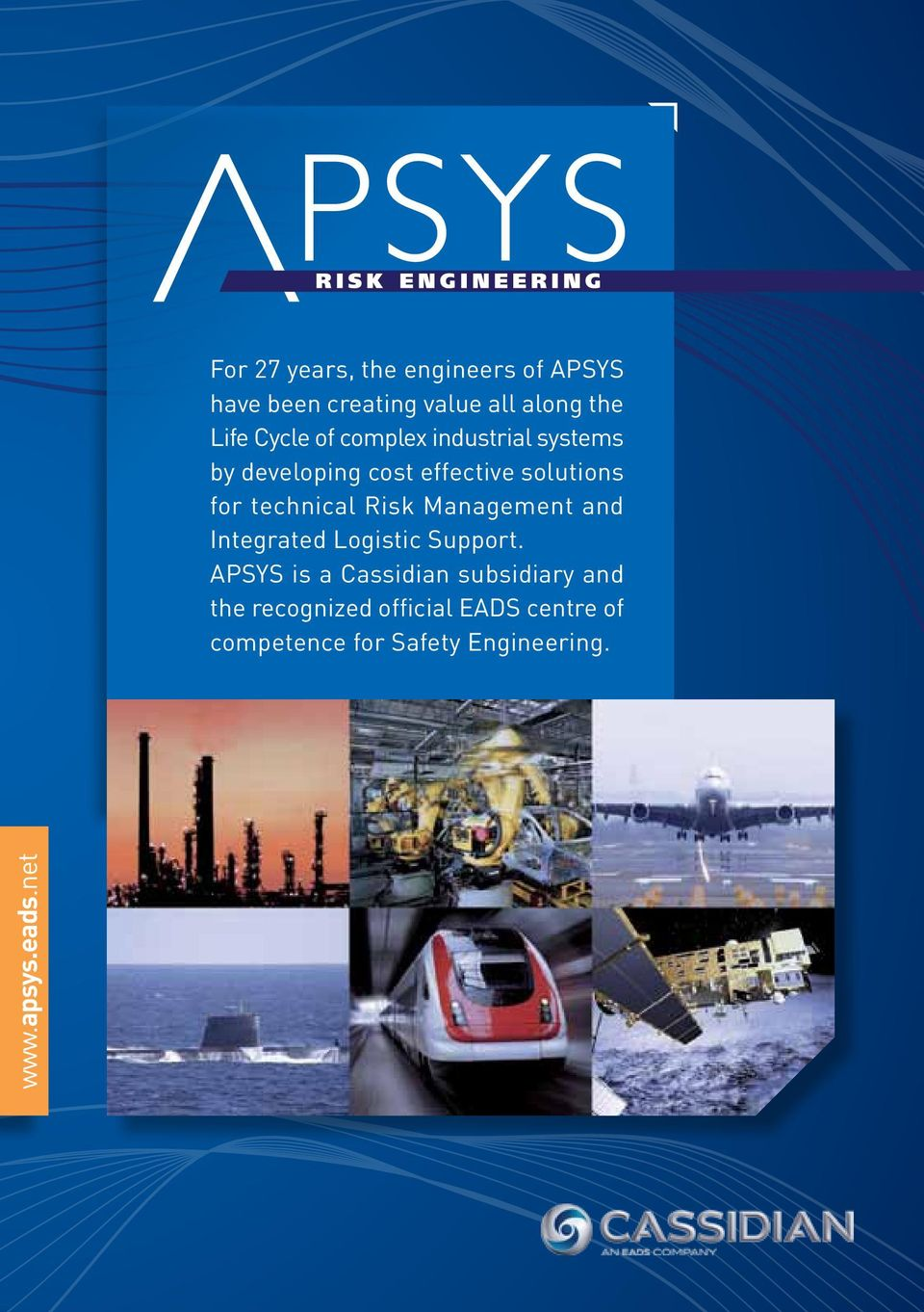 APSYS is a Cassidian subsidiary and the recognized official EADS centre of competence for Safety Engineering.