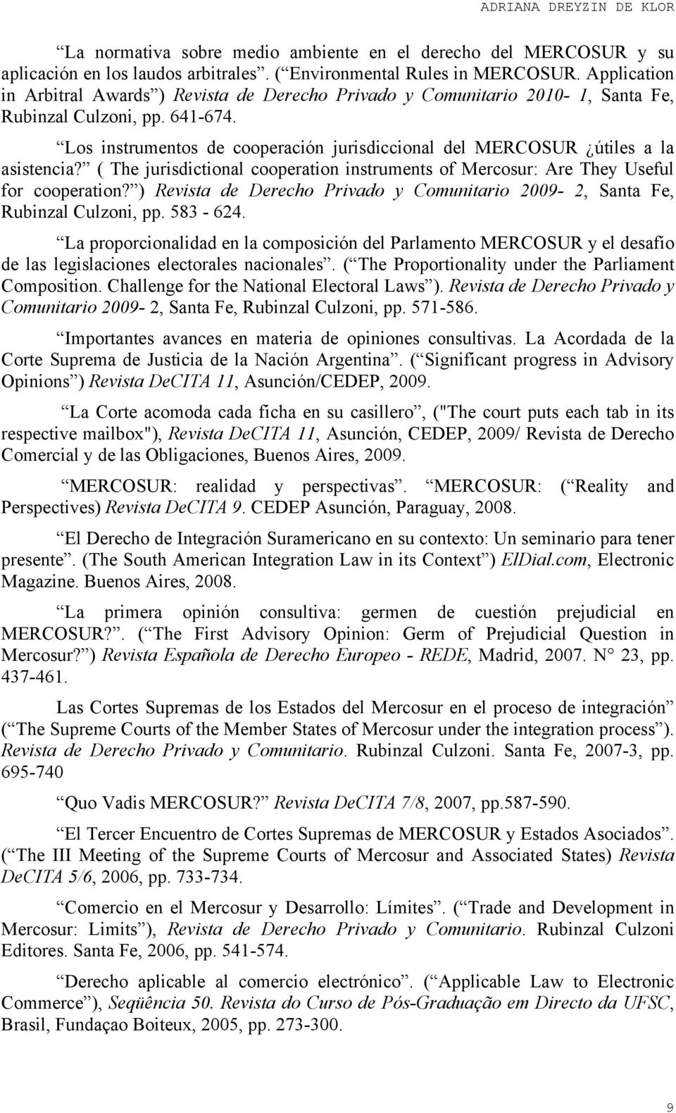 Los instrumentos de cooperación jurisdiccional del MERCOSUR útiles a la asistencia? ( The jurisdictional cooperation instruments of Mercosur: Are They Useful for cooperation?