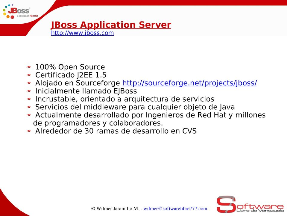 net/projects/jboss/ Inicialmente llamado E Incrustable, orientado a arquitectura de servicios