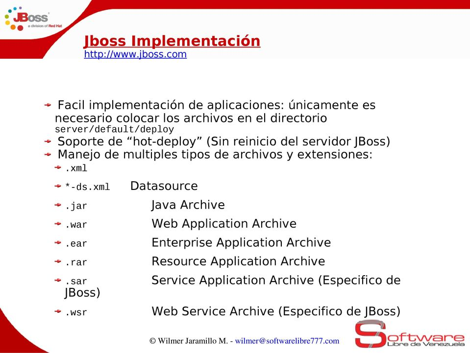 archivos y extensiones:.xml *-ds.xml.jar.war.ear.rar.sar ).