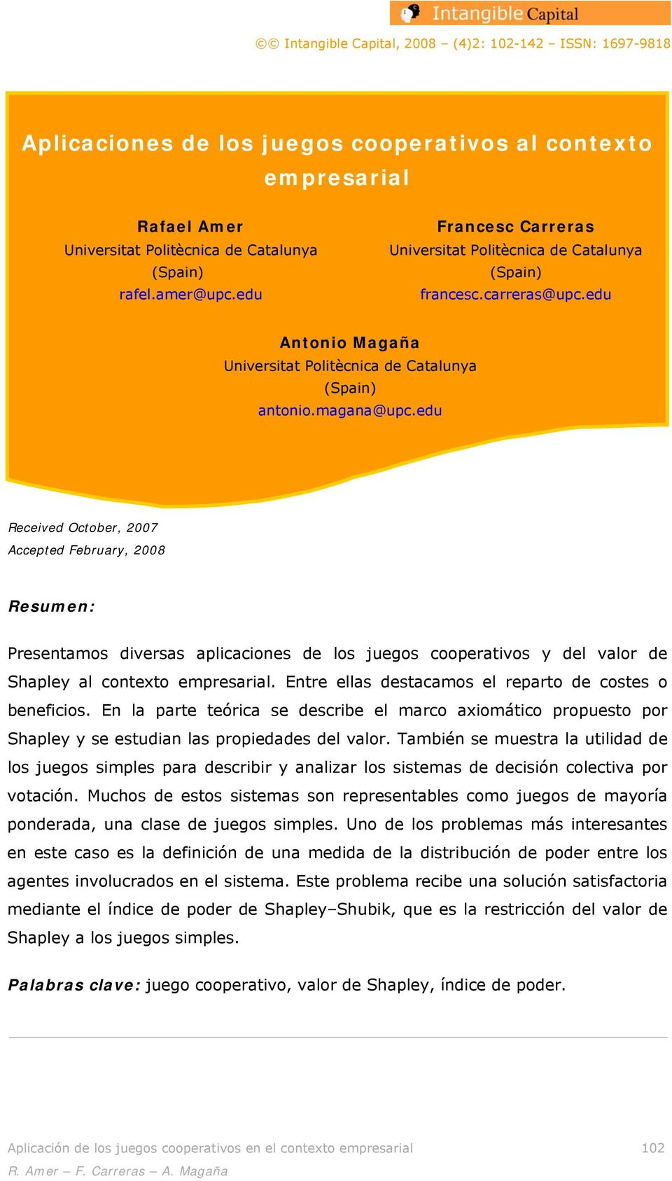 edu Received October, 2007 Accepted February, 2008 Resuen: Presentaos diversas aplicaciones de los juegos cooperativos y del valor de Shapley al contexto epresarial.