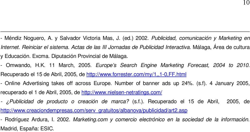 Recuperado el 15 de Abril, 2005, de http://www.forrester.com/my/1,,1-0,ff.html - Online Advertising takes off across Europe. Number of banner ads up 24%. (s.f).