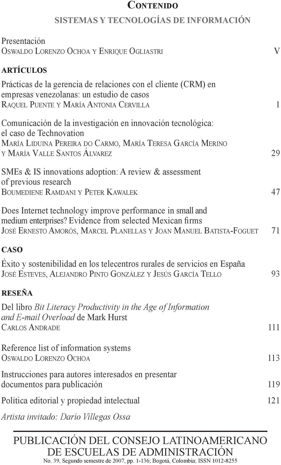 MERINO Y MARÍA VALLE SANTOS ÁLVAREZ 29 SMEs & IS innovations adoption: A review & assessment of previous research BOUMEDIENE RAMDANI Y PETER KAWALEK 47 Does Internet technology improve performance in
