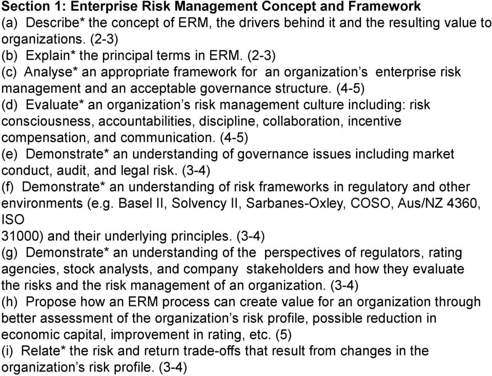 (4-5) (d) Evaluate* an organization s risk management culture including: risk consciousness, accountabilities, discipline, collaboration, incentive compensation, and communication.