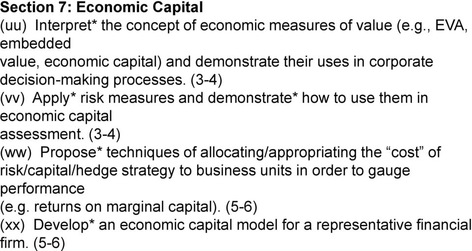 (3-4) (vv) Apply* risk measures and demonstrate* how to use them in economic capital assessment.