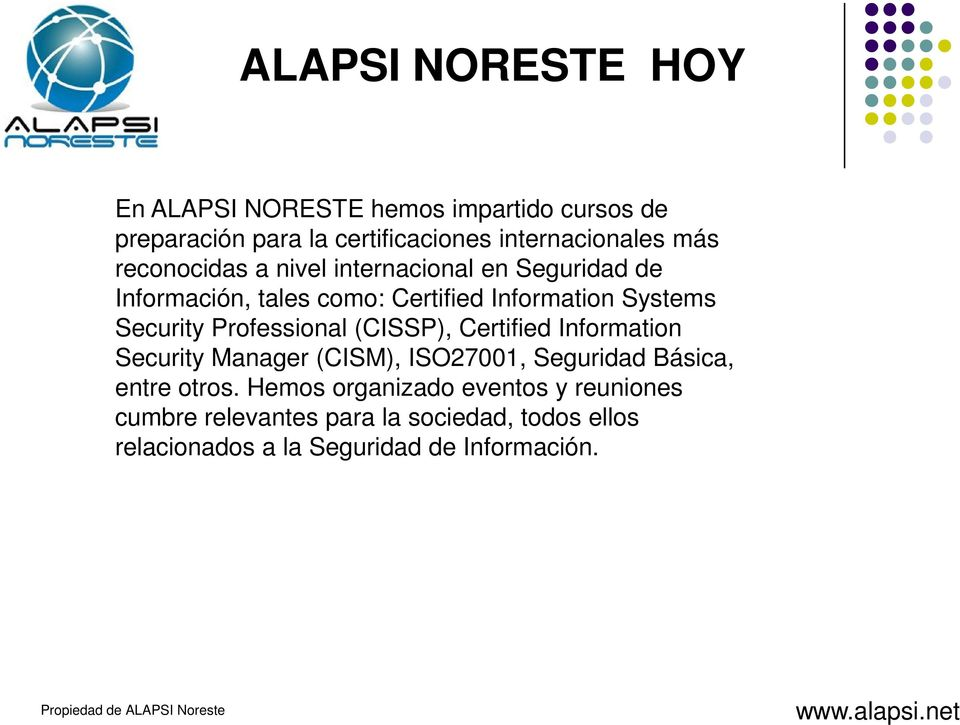 Professional (CISSP), Certified Information Security Manager (CISM), ISO27001, Seguridad Básica, entre otros.