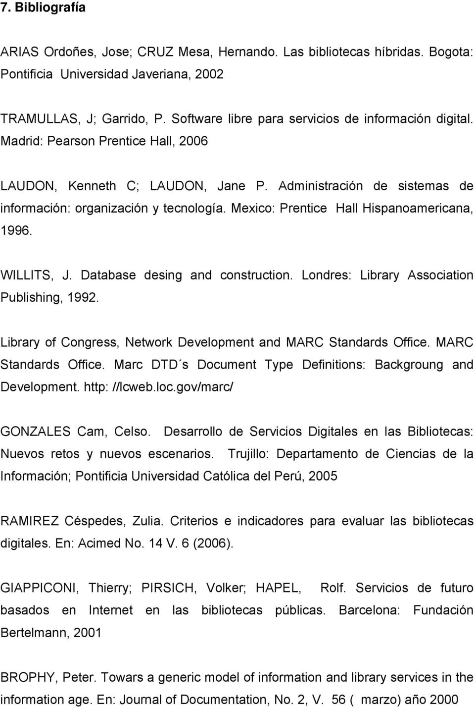 Mexico: Prentice Hall Hispanoamericana, 1996. WILLITS, J. Database desing and construction. Londres: Library Association Publishing, 1992.