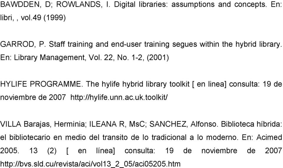 The hylife hybrid library toolkit [ en linea] consulta: 19 de noviembre de 2007 http://hylife.unn.ac.uk.