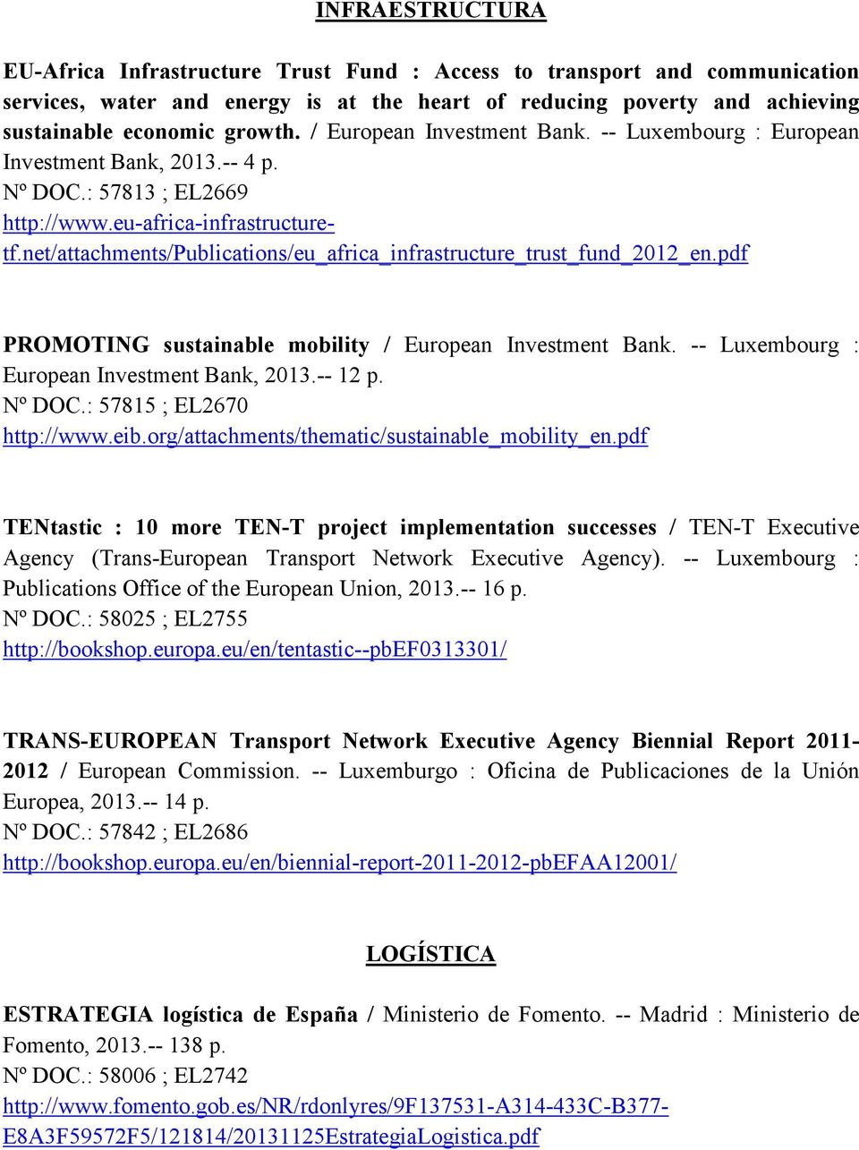 net/attachments/publications/eu_africa_infrastructure_trust_fund_2012_en.pdf PROMOTING sustainable mobility / European Investment Bank. -- Luxembourg : European Investment Bank, 2013.-- 12 p. Nº DOC.