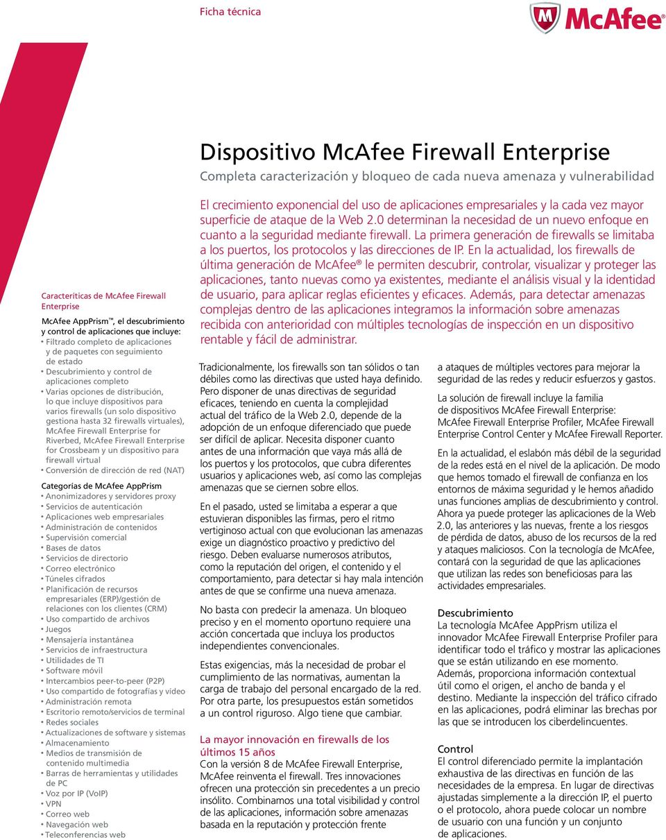 firewalls (un solo dispositivo gestiona hasta 32 firewalls virtuales), McAfee Firewall Enterprise for Riverbed, McAfee Firewall Enterprise for Crossbeam y un dispositivo para firewall virtual