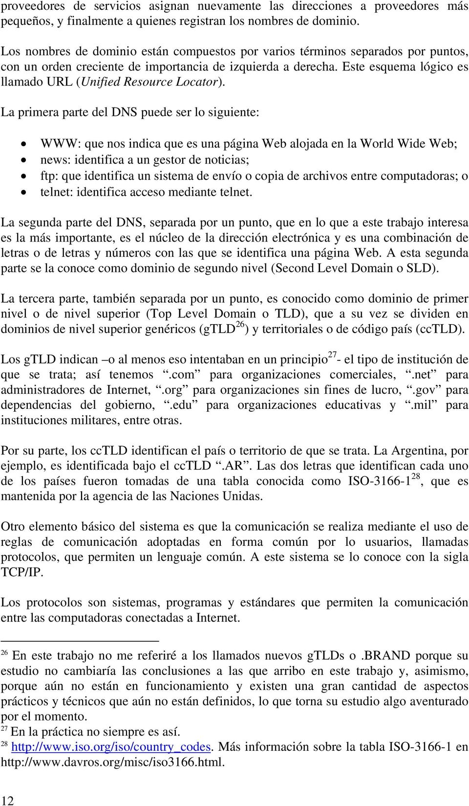 Este esquema lógico es llamado URL (Unified Resource Locator).