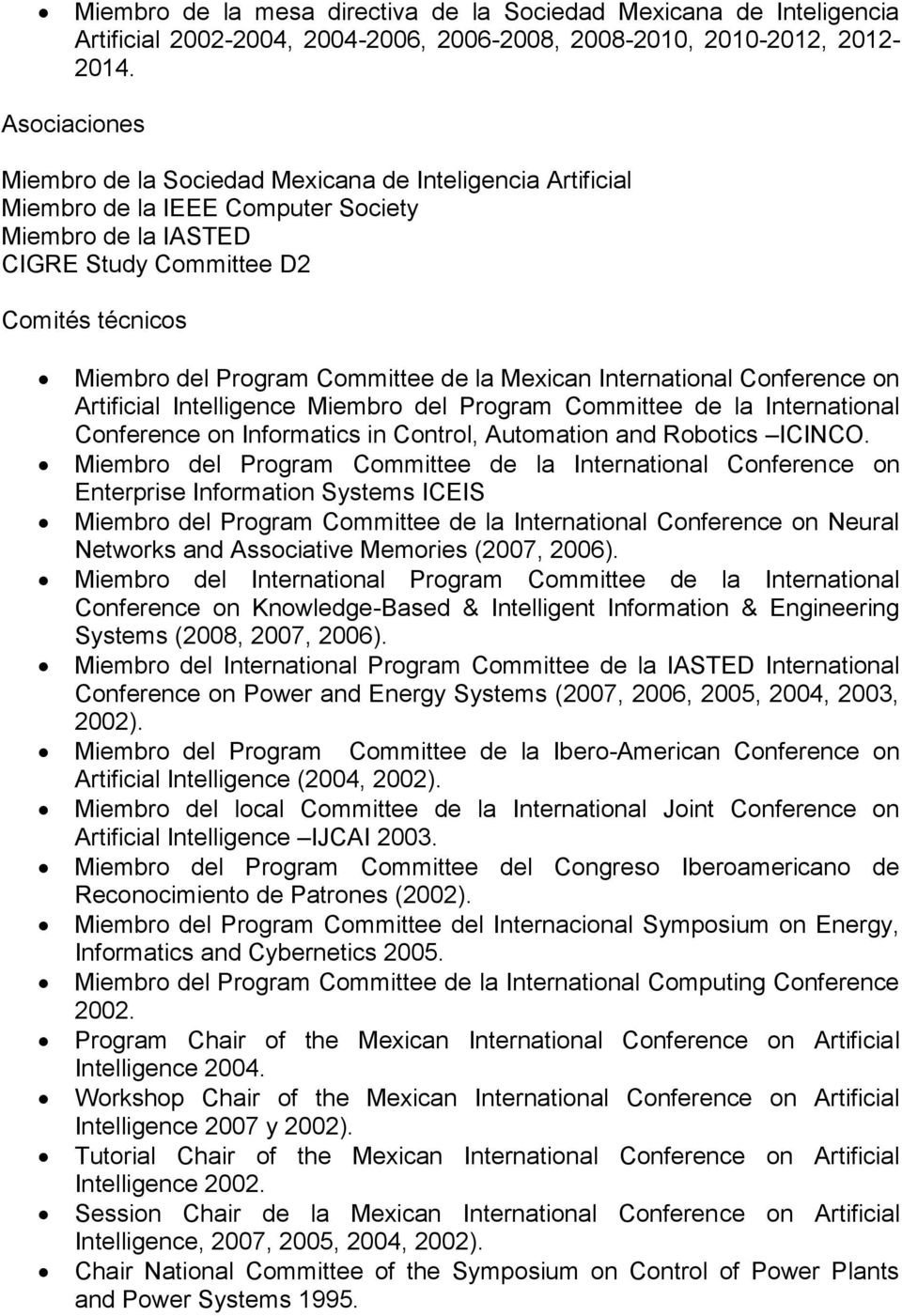 Committee de la Mexican International Conference on Artificial Intelligence Miembro del Program Committee de la International Conference on Informatics in Control, Automation and Robotics ICINCO.