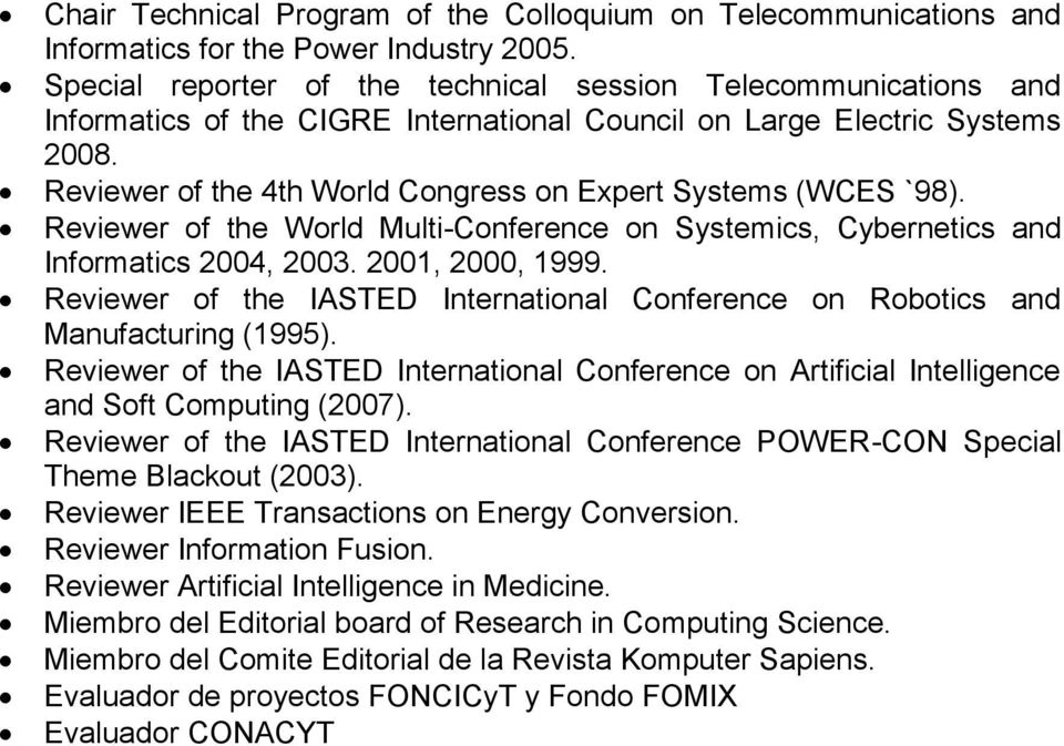 Reviewer of the 4th World Congress on Expert Systems (WCES `98). Reviewer of the World Multi-Conference on Systemics, Cybernetics and Informatics 2004, 2003. 2001, 2000, 1999.
