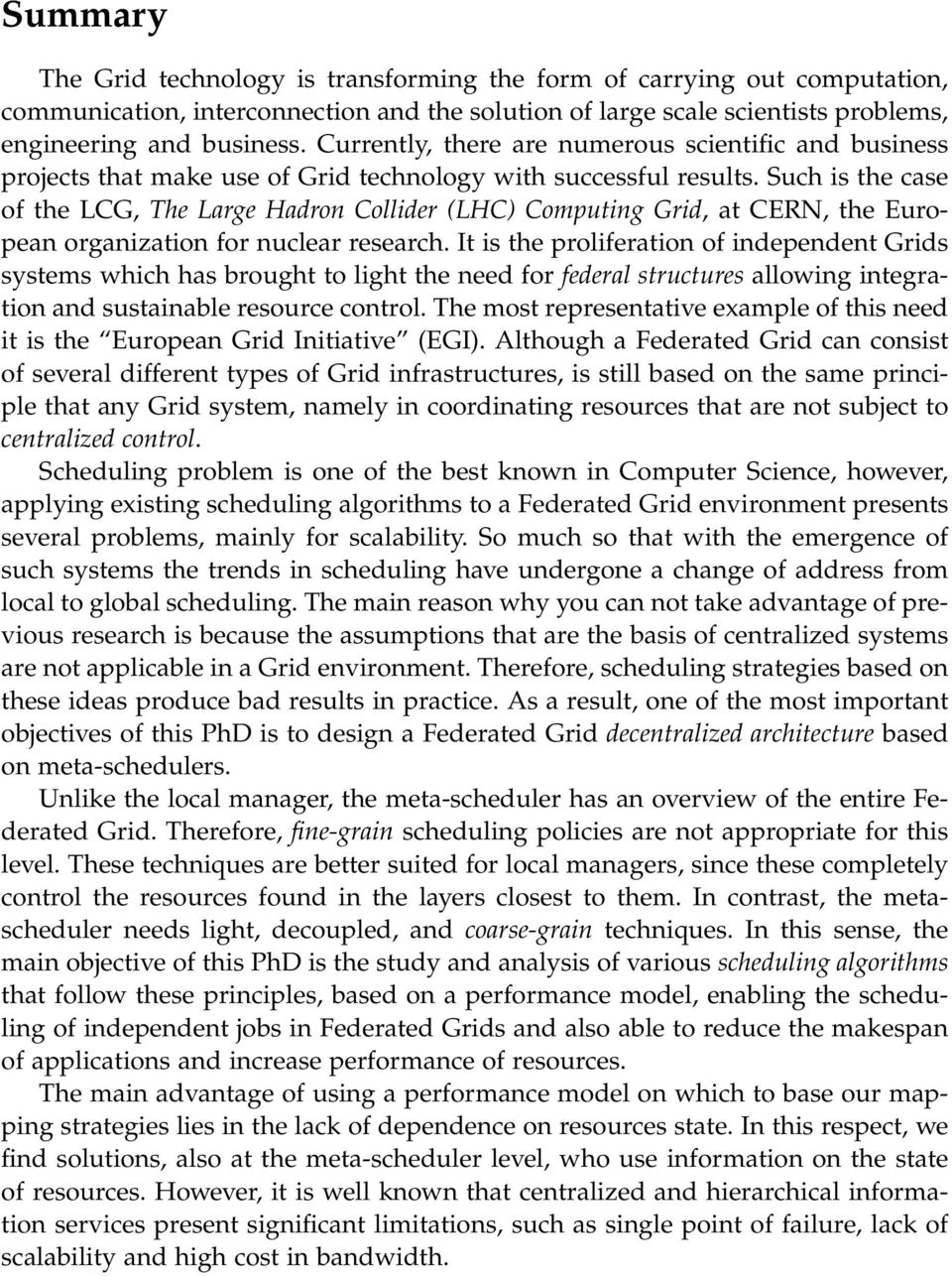 Such is the case of the LCG, The Large Hadron Collider (LHC) Computing Grid, at CERN, the European organization for nuclear research.
