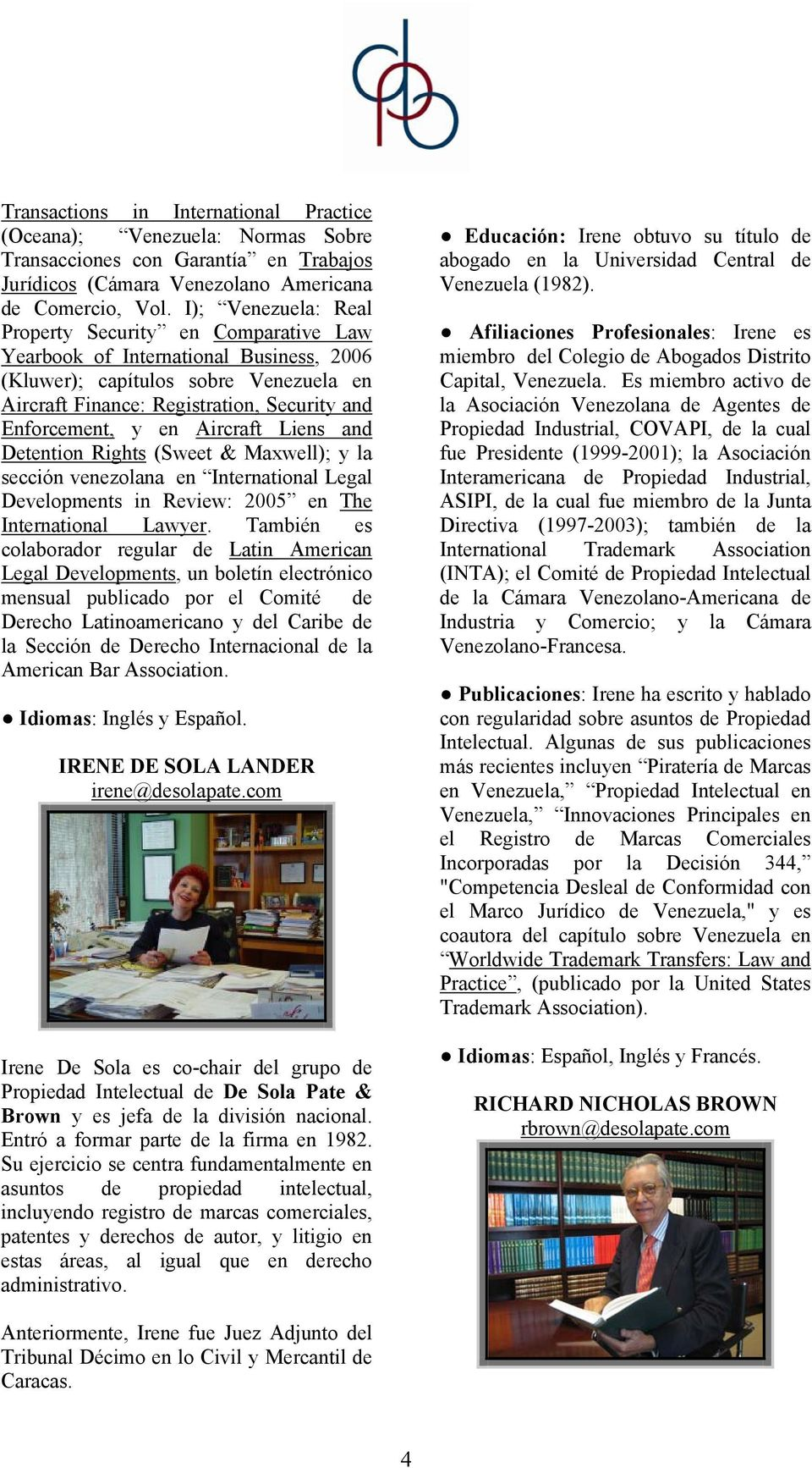 Aircraft Liens and Detention Rights (Sweet & Maxwell); y la sección venezolana en International Legal Developments in Review: 2005 en The International Lawyer.
