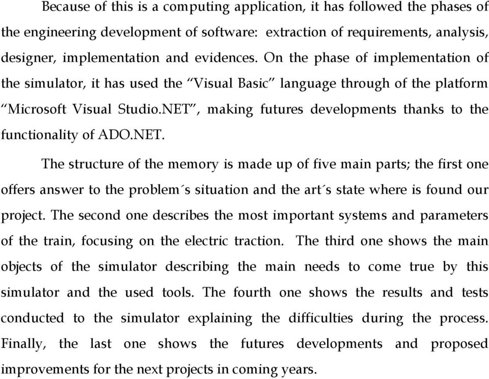 NET, making futures developments thanks to the functionality of ADO.NET. The structure of the memory is made up of five main parts; the first one offers answer to the problem s situation and the art s state where is found our project.