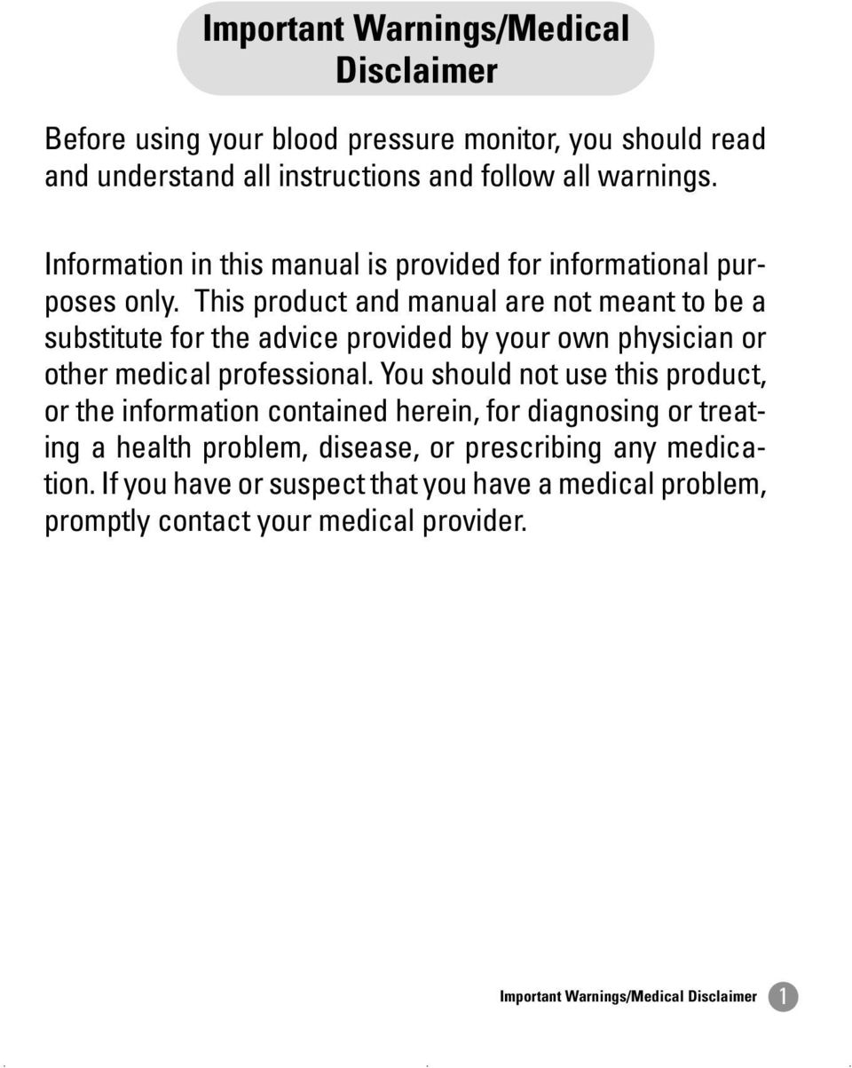 This product and manual are not meant to be a substitute for the advice provided by your own physician or other medical professional.