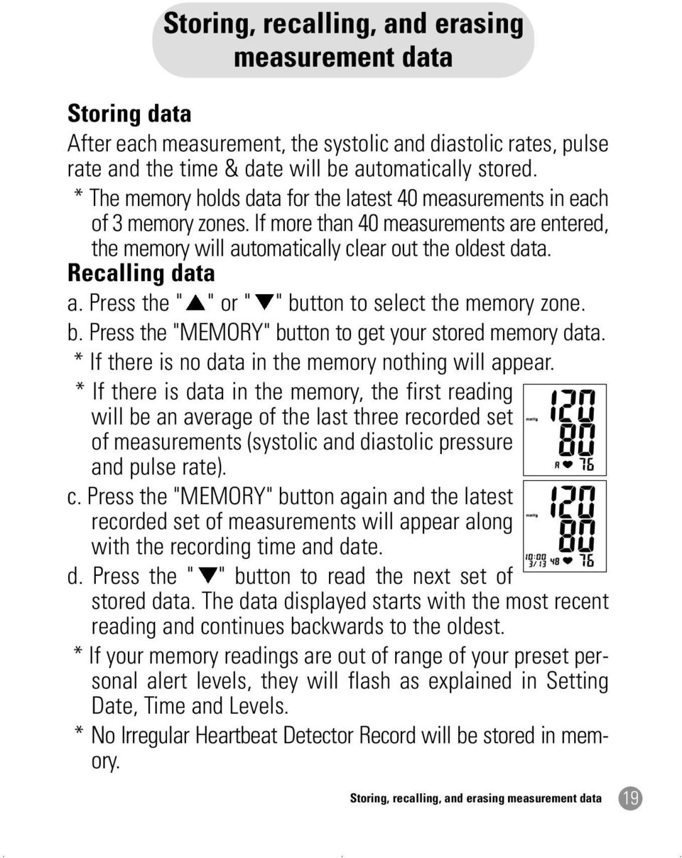 "Press the "" "" or "" "" button to select the memory zone. b. Press the ""MEMORY"" button to get your stored memory data. * If there is no data in the memory nothing will appear."