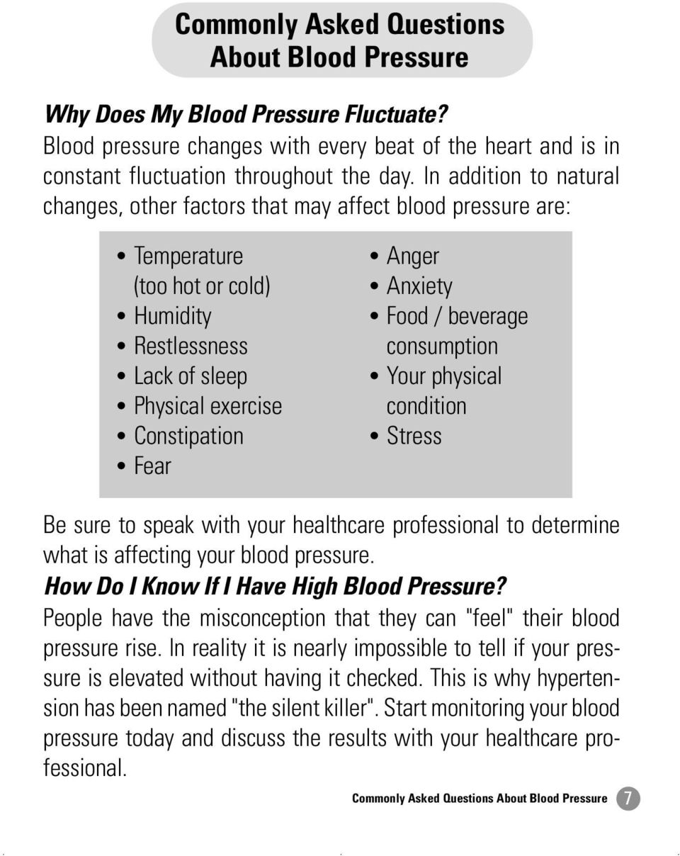 Food beverage consumption Your physical condition Stress Be sure to speak with your healthcare professional to determine what is affecting your blood pressure.
